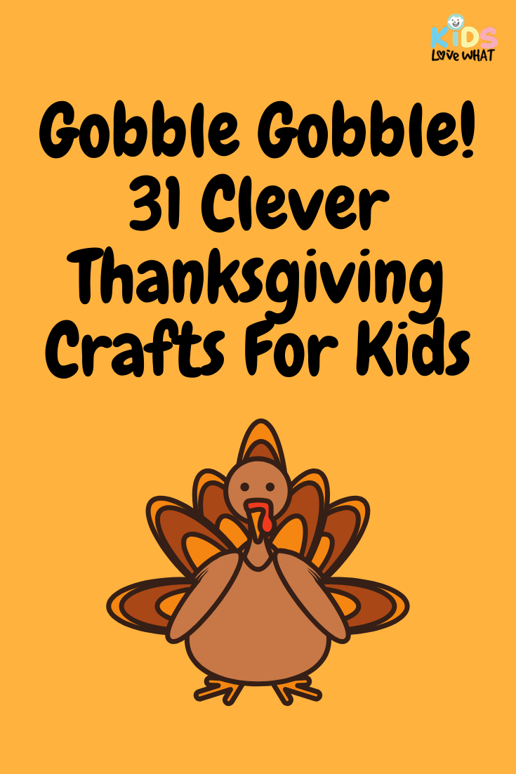 Gobble Gobble 31 Clever Thanksgiving Crafts For Kids Kids