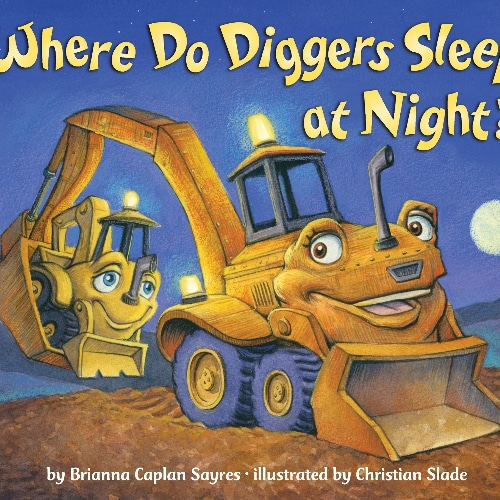 """Where Do Diggers Sleep At Night?"" Book By Brianna Sayres"